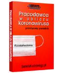 PRACODAWCA W OBLICZU KORONAWIRUSA – PRAKTYCZNY PORADNIK - książka dostępna online - AKTUALIZOWANA NA BIEŻĄCO!