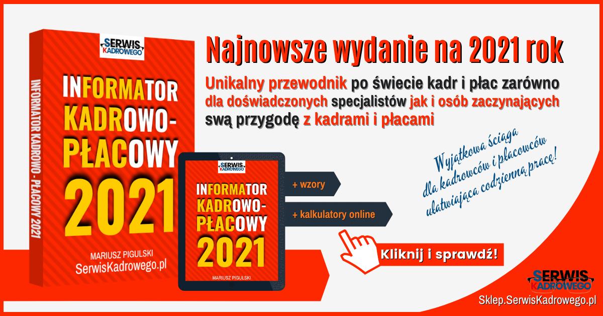 Kompleksowy zbiór informacji z obszaru kadr i płac, uwzględniający wskaźniki i stawki obowiązujące w 2021 r.
